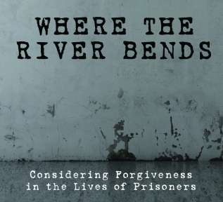 Where the River Bends: Considering Forgiveness in the Lives ofPrisoners